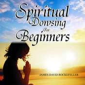 Spiritual Dowsing for Beginners  Audiobook, by James David Rockefeller
