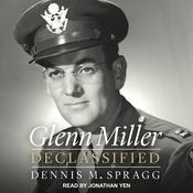 Glenn Miller Declassified Audiobook, by Dennis M. Spragg