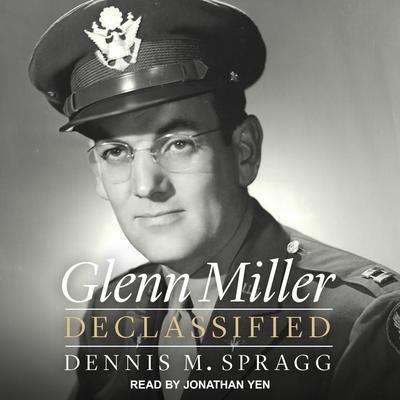 Glenn Miller Declassified Audiobook, by Dennis M. Spragg