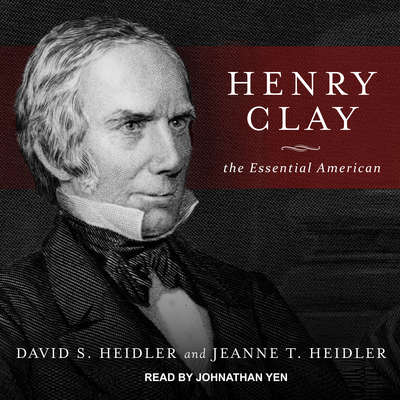 Henry Clay: The Essential American Audiobook, by David S. Heidler