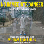 No Immediate Danger: Volume One of Carbon Ideologies Audiobook, by William T. Vollmann