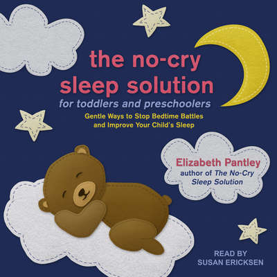 The No-Cry Sleep Solution for Toddlers and Preschoolers: Gentle Ways to Stop Bedtime Battles and Improve Your Childs Sleep Audiobook, by Elizabeth Pantley