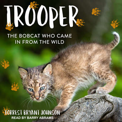Trooper: The Bobcat Who Came in from the Wild Audiobook, by Forrest Bryant Johnson