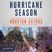 Hurricane Season: The Unforgettable Story of the 2017 Houston Astros and the Resilience of a City Audiobook, by Joe Holley