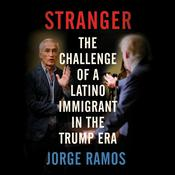 Stranger: The Challenge of a Latino Immigrant in the Trump Era Audiobook, by Jorge Ramos