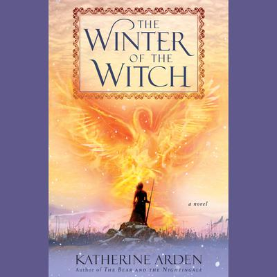 The Winter of the Witch: A Novel Audiobook, by Katherine Arden
