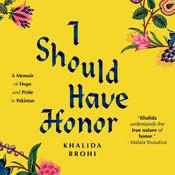 I Should Have Honor: A Memoir of Hope and Pride in Pakistan Audiobook, by Khalida Brohi