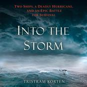 Into the Storm: Two Ships, a Deadly Hurricane, and an Epic Battle for Survival Audiobook, by Tristram Korten