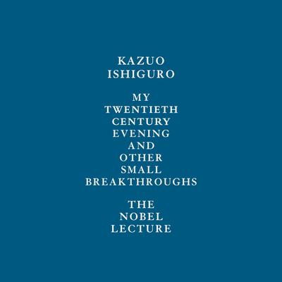 My Twentieth Century Evening and Other Small Breakthroughs: The Nobel Lecture Audiobook, by Kazuo Ishiguro