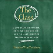 The Class: A Life-Changing Teacher, His World-Changing Kids, and the Most Inventive Classroom in America Audiobook, by Heather Won Tesoriero