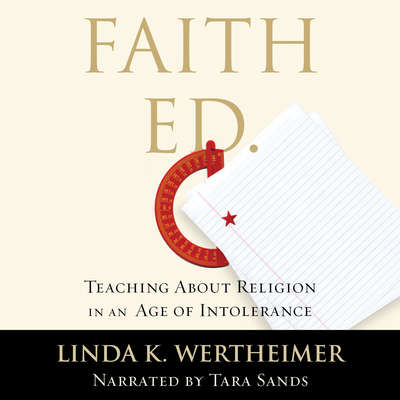 Faith Ed: Teaching About Religion in an Age of Intolerance Audiobook, by Linda K. Wertheimer