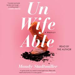 Unwifeable: A Memoir Audiobook, by Mandy Stadtmiller
