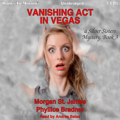Vanishing Act In Vegas (Silver Sisters, 3): Silver Sisters, 3 Audiobook, by Morgan St. James