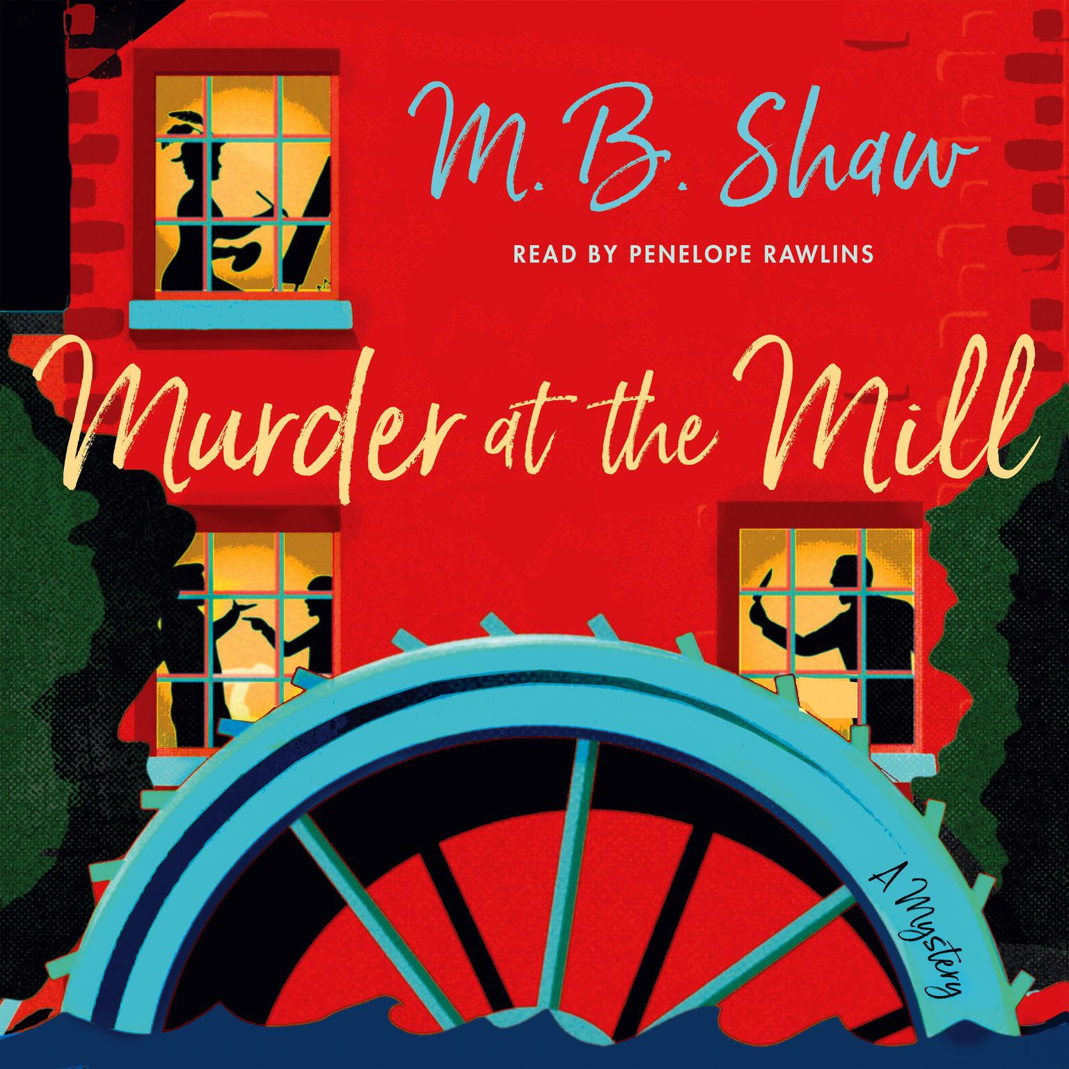 Murder at the Mill: A Mystery Audiobook, by M. B. Shaw
