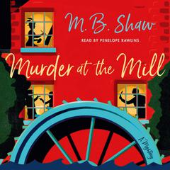 Murder at the Mill: A Mystery Audiobook, by M.B. Shaw