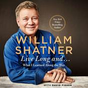 Live Long and …: What I Learned Along the Way Audiobook, by William Shatner|David Fisher|
