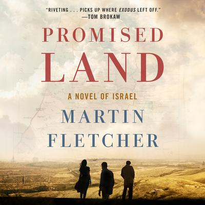 Promised Land: A Novel of Israel Audiobook, by Martin Fletcher