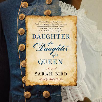 Daughter of a Daughter of a Queen: A Novel Audiobook, by Sarah Bird
