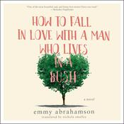 How to Fall In Love with a Man Who Lives in a Bush: A Novel Audiobook, by Emmy Abrahamson, Nichola Smalley