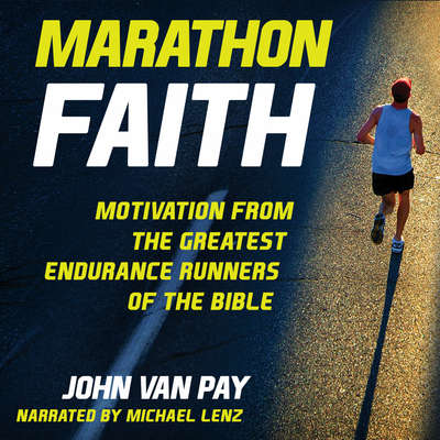 Marathon Faith: Motivation from the Greatest Endurance Runners of the Bible Audiobook, by