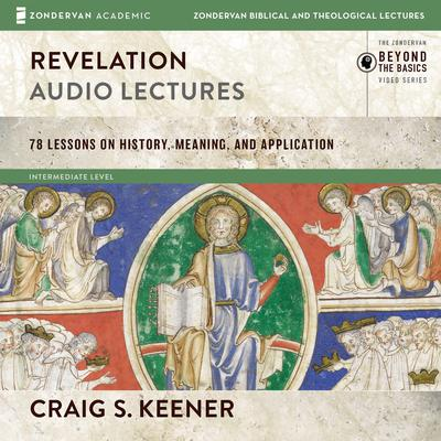 Revelation: Audio Lectures: 22 Lessons on History, Meaning, and Application Audiobook, by Craig S. Keener