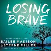 Losing Brave Audiobook, by Bailee Madison, Stefne Miller