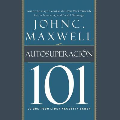 Autosuperación 101: Lo que todo líder necesita saber Audiobook, by John C. Maxwell