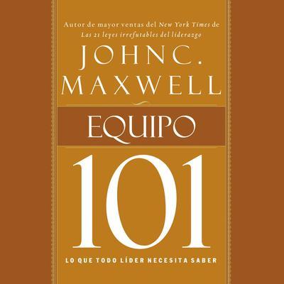Equipo 101: Lo que todo líder necesita saber Audiobook, by John C. Maxwell