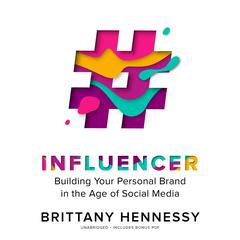 Influencer: Building Your Personal Brand in the Age of Social Media Audiobook, by Brittany Hennessy