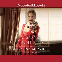 A Song Unheard Audiobook, by Roseanna M. White