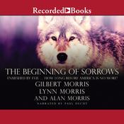 The Beginning of Sorrows: Enmeshed by Evil … How Long Before America Is No More? Audiobook, by Gilbert Morris, Lynn Morris