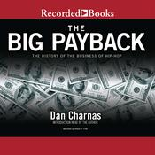 The Big Payback: The History of the Business of Hip-Hop Audiobook, by Dan Charnas