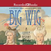Big Wig: A Little History of Hair Audiobook, by Kathleen Krull