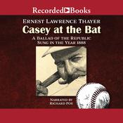 Casey at the Bat: A Ballad of the Republic Sung in the Year 1888 Audiobook, by Ernest Lawrence Thayer