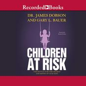 Children at Risk: The Battle for the Hearts and Minds of Our Kids Audiobook, by James Dobson, Gary Bauer