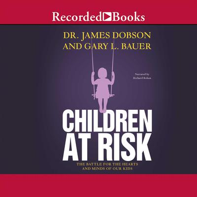 Children at Risk: The Battle for the Hearts and Minds of Our Kids Audiobook, by James Dobson