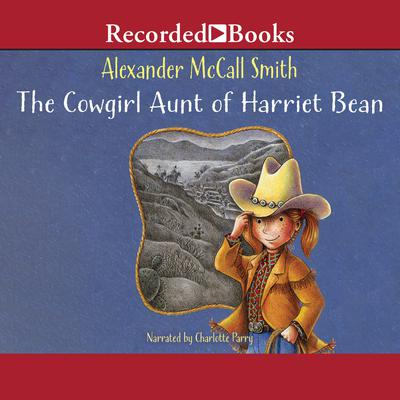 The Cowgirl Aunt of Harriet Bean Audiobook, by Alexander McCall Smith