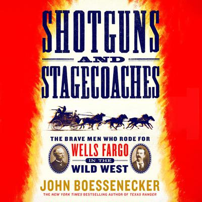 Shotguns and Stagecoaches: The Brave Men Who Rode for Wells Fargo in the Wild West Audiobook, by John Boessenecker