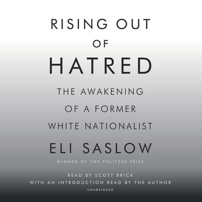 Rising Out of Hatred: The Awakening of a Former White Nationalist Audiobook, by Eli Saslow