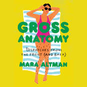 Gross Anatomy: Dispatches from the Front (and Back) Audiobook, by Mara Altman