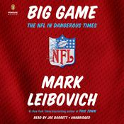 Big Game: The NFL in Dangerous Times Audiobook, by Mark Leibovich|