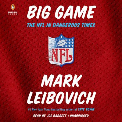 Big Game: The NFL in Dangerous Times Audiobook, by Mark Leibovich