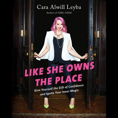 Like She Owns the Place: Give Yourself the Gift of Confidence and Ignite Your Inner Magic Audiobook, by Cara Alwill Leyba