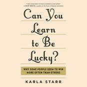 Can You Learn to Be Lucky?: Why Some People Seem to Win More Often Than Others Audiobook, by Karla Starr