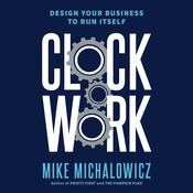 Clockwork: Design Your Business to Run Itself Audiobook, by Mike Michalowicz