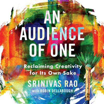 An Audience of One: Reclaiming Creativity for Its Own Sake Audiobook, by Srinivas Rao