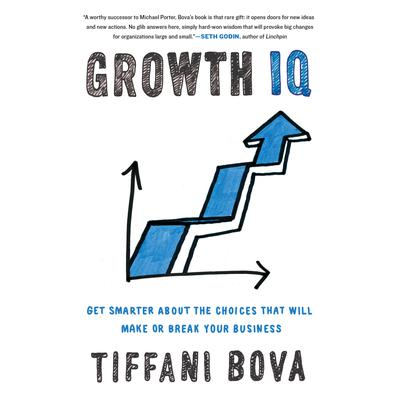 Growth IQ: Get Smarter About the Choices that Will Make or Break Your Business Audiobook, by Tiffani D. Bova