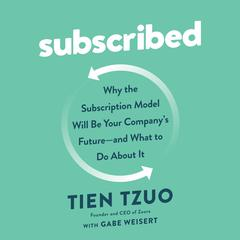 Subscribed: Why the Subscription Model Will Be Your Companys Future - and What to Do About It Audiobook, by Gabe Weisert, Tien Tzuo