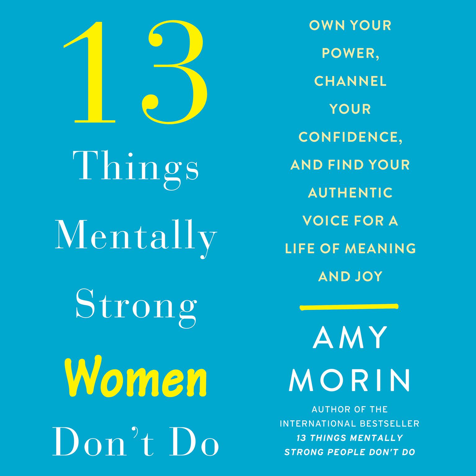 Printable 13 Things Mentally Strong Women Don't Do: Own Your Power, Channel Your Confidence, and Find Your Authentic Voice For a Life of Meaning and Joy Audiobook Cover Art