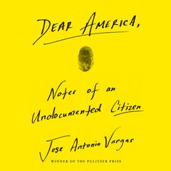 Dear America: Notes of an Undocumented Citizen Audiobook, by Jose Antonio Vargas
